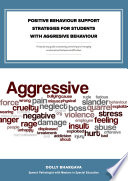Positive Behaviour Support Strategies for Students with Aggressive Behaviour: A Step by Step Guide to Assessing – Managing – Preventing Emotional and Behavioural Difficulties