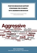 Positive Behaviour Support Strategies for Students with Aggressive Behaviour  A Step by Step Guide to Assessing     Managing     Preventing Emotional and Behavioural Difficulties