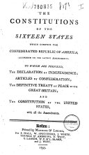 The Constitutions of the Sixteen States which Compose the Confederated Republic of America  According to the Latest Amendments