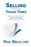 Selling through Tough Times  Grow Your Profits and Mental Resilience through any Downturn Book
