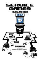 Service Games: The Rise and Fall of SEGA Pdf/ePub eBook
