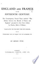 England And France In The Fifteenth Century The Contemporary French Tract Entitled The Debate Between The Heralds Of France And England Presumed To Have Been Written By Charles Duke Of Orleans Translated For The First Time Into English With An Introduction Notes An Inquiry Into The Authorship Etc By H Pyne Book PDF