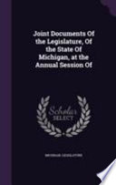 Joint Documents of the Legislature, of the State of Michigan, at the Annual Session of