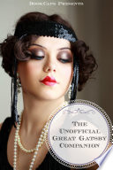 The Unofficial Great Gatsby Companion  : Includes Biography, Historical Context, and Study Guide