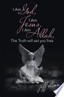 I Am God, I Am Jesus, I Am Allah, the Truth Will Set You Free
