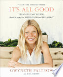 """""""It's All Good: Delicious, Easy Recipes That Will Make You Look Good and Feel Great"""" by Gwyneth Paltrow"""