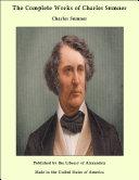 The Complete Works of Charles Sumner