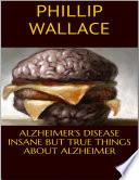 Alzheimer s Disease  Insane But True Things About Alzheimer