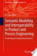 Semantic Modeling and Interoperability in Product and Process Engineering Book