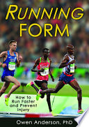 Running form : how to run faster and prevent injury / Owen Anderson, PhD.