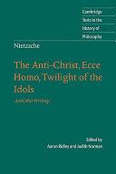 Nietzsche  The Anti Christ  Ecce Homo  Twilight of the Idols