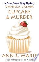 Vanilla Cream Cupcake   Murder  A Dana Sweet Cozy Mystery  4