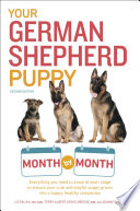 """""""Your German Shepherd Puppy Month by Month, 2nd Edition: Everything You Need to Know at Each State to Ensure Your Cute and Playful Puppy Grows into a Happy, Healthy Companion"""" by Liz Palika, Terry Albert, Debra Eldredge DVM, Joanne Olivier"""