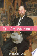 The Ambassadors  Annotated   Includes Essay and Biography