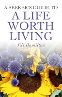 A Seeker's Guide to a Life Worth Living