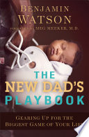 """The New Dad's Playbook: Gearing Up for the Biggest Game of Your Life"" by Benjamin Watson, Meg Meeker"