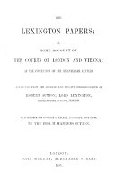 The Lexington Papers  Or  Some Account of the Courts of London and Vienna at the Conclusion of the Seventeenth Century  Extracted from the     Correspondence of R  S      Edited  with Notes  by H  M  Sutton