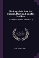 The English in America  Virginia  Maryland  and the Carolinas  Volume 1 of English in America