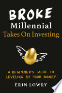 link to Broke millennial takes on investing : a beginner's guide to leveling up your money in the TCC library catalog