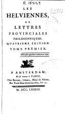 Les helviennes ou Lettres provinciales philosophiques ... tome premier