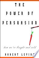 """""""The Power of Persuasion: How We're Bought and Sold"""" by Robert Levine, University Robert Levine"""