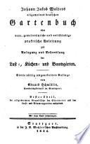 Johann Jakob Walters allgemeines deutsches Gartenbuch oder neue, gemeinnützliche und vollständige praktische Anleitung zur Anlegung und Behandlung der Lust-, Küchen- und Baumgärten