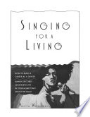 Singing for a living  : how to build a career as a singer :making records or singing live in your hometown or on the road