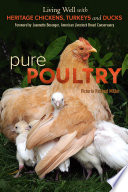 Pure Poultry  : Living Well with Heritage Chickens, Turkeys and Ducks