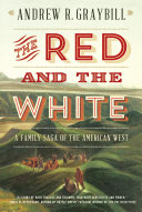 The Red and the White  A Family Saga of the American West