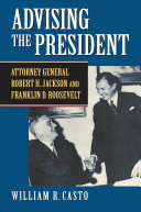link to Advising the president : Attorney General Robert H. Jackson and Franklin D. Roosevelt in the TCC library catalog