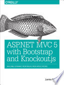 ASP.NET MVC 5 with Bootstrap and Knockout.js  : Building Dynamic, Responsive Web Applications