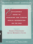 The Medical Library Association Encyclopedic Guide to Searching and Finding Health Information on the Web