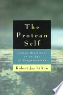 """""""The Protean Self: Human Resilience in an Age of Fragmentation"""" by Robert Jay Lifton"""