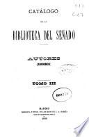 Catálogo de la Biblioteca del Senado: Anónimos y Apéndice 2o (1890. VI, 665, 242 p.)