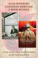 Alan Bowker's Canadian Heritage 2-Book Bundle: A Time Such ...