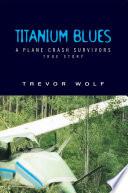Titanium Blues  : A Plane Crash Survivor's Story