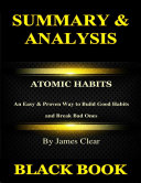 Summary & Analysis: Atomic Habits By James Clear: An Easy & Proven Way to Build Good Habits and Break Bad Ones Pdf/ePub eBook