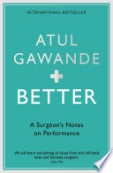 """Better: A Surgeon's Notes on Performance"" by Atul Gawande"