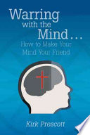 Warring with the Mind     How to Make Your Mind Your Friend Book