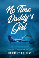 No Time for Daddy s Girl  Author to Today the Waiting