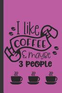 I Like Coffee   Maybe 3 People