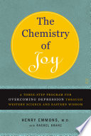 """The Chemistry of Joy: A Three-Step Program for Overcoming Depression Through Western Science and Eastern Wisdom"" by Henry Emmons, MD, Rachel Kranz"