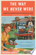"""The Way We Never Were: American Families and the Nostalgia Trap"" by Stephanie Coontz"