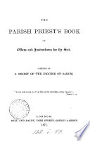 The parish priests  book of offices and instructions for the sick  compiled by a priest of the diocese of Sarum  E B