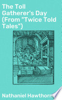 The Toll Gatherer s Day  From  Twice Told Tales