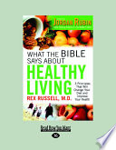 """What the Bible Says about Healthy Living: Three Biblical Principles That Will Change Your Diet and Improve Your Health"" by Rex Russell"