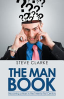 The Man Book, Becoming a Man in the Twenty-First Century by Steve Clarke PDF