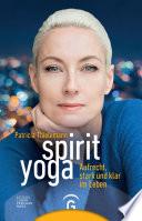 Spirit Yoga  : Aufrecht, stark und klar im Leben