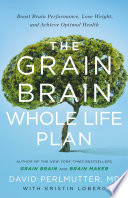 """The Grain Brain Whole Life Plan: Boost Brain Performance, Lose Weight, and Achieve Optimal Health"" by David Perlmutter, Kristin Loberg"