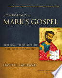 A Theology of Mark's Gospel  : Good News about Jesus the Messiah, the Son of God